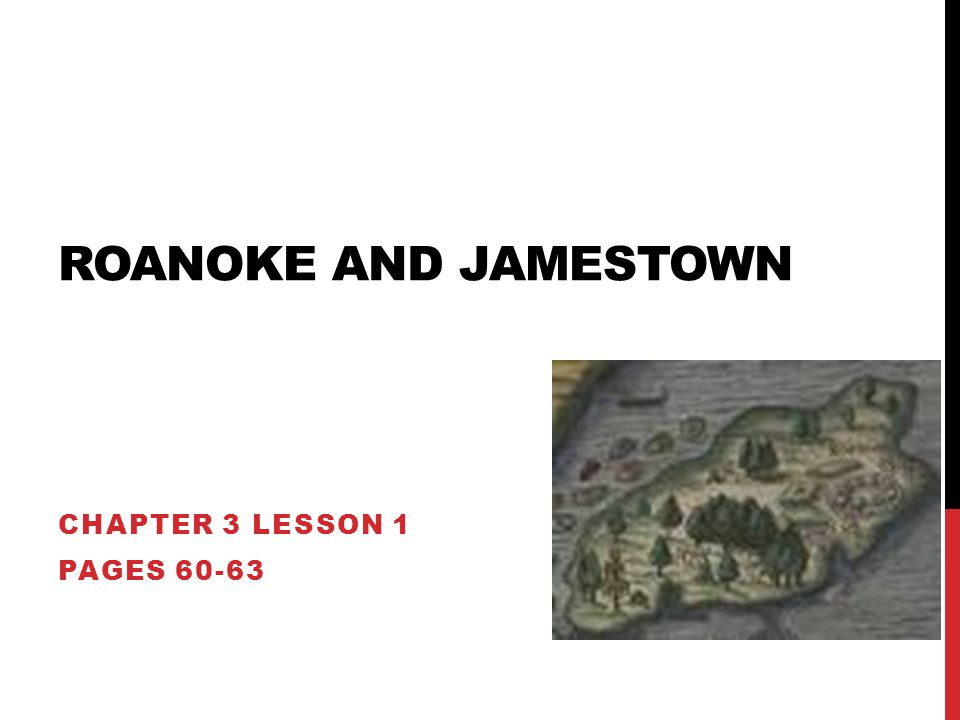 ROANOKE AND JAMESTOWN CHAPTER 3 LESSON 1 PAGES 60-63