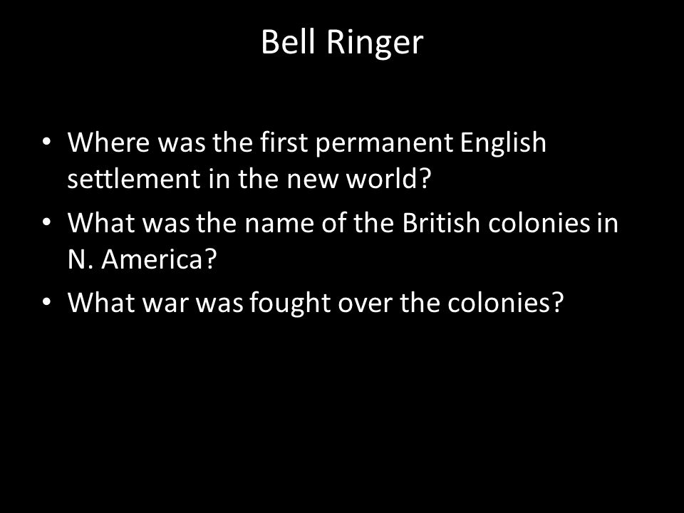 Bell Ringer Where was the first permanent English settlement in the new world.