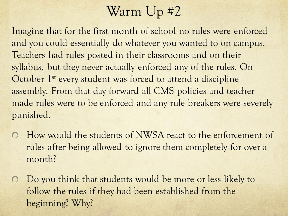 Warm Up #2 Imagine that for the first month of school no rules were enforced and you could essentially do whatever you wanted to on campus.
