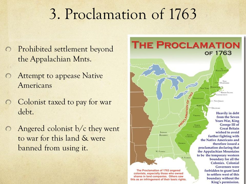 3. Proclamation of 1763 Prohibited settlement beyond the Appalachian Mnts.