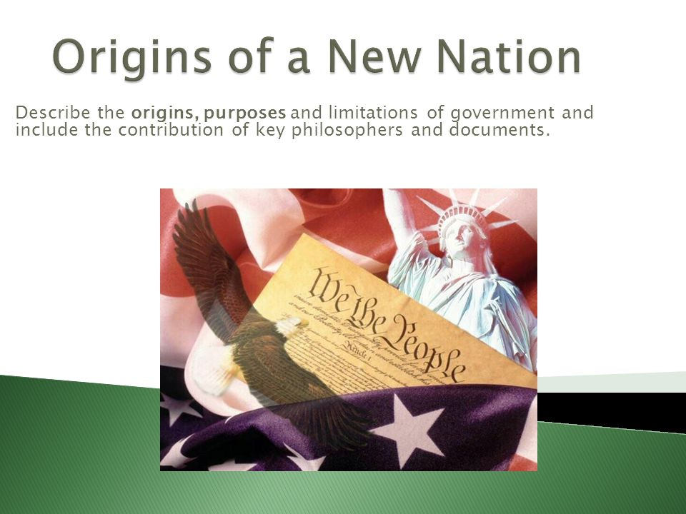 Describe the origins, purposes and limitations of government and include the contribution of key philosophers and documents.