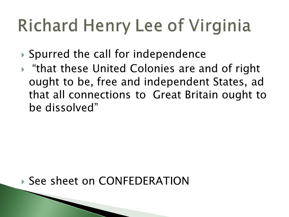 """ Spurred the call for independence  """"that these United Colonies are and of right ought to be, free and independent States, ad that all connections t"""