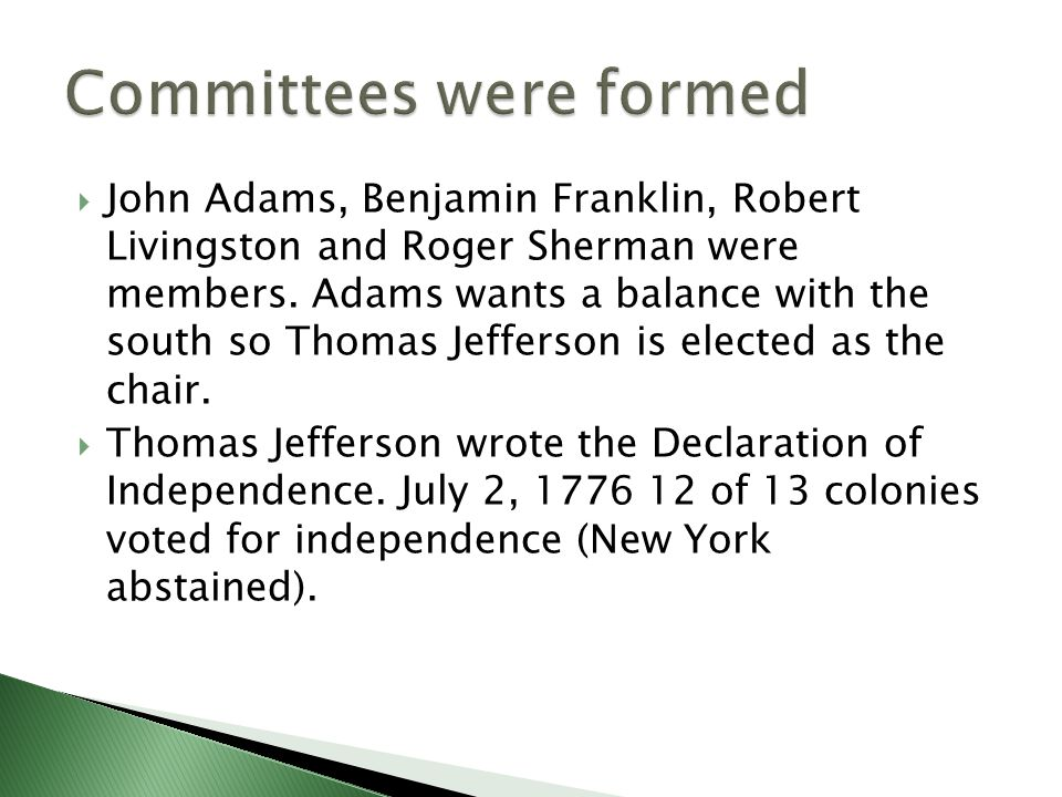  John Adams, Benjamin Franklin, Robert Livingston and Roger Sherman were members. Adams wants a balance with the south so Thomas Jefferson is elected
