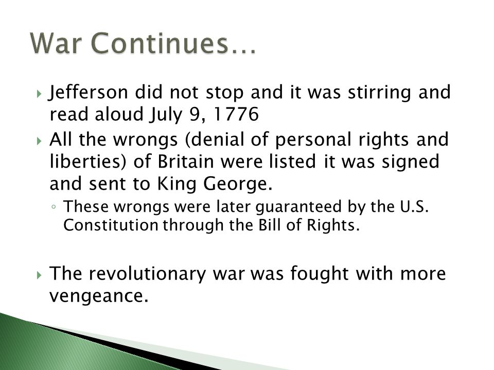  Jefferson did not stop and it was stirring and read aloud July 9, 1776  All the wrongs (denial of personal rights and liberties) of Britain were listed it was signed and sent to King George.
