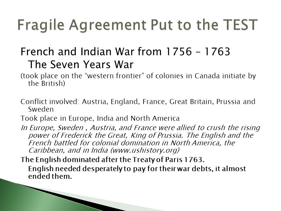 """French and Indian War from 1756 – 1763 The Seven Years War (took place on the """"western frontier"""" of colonies in Canada initiate by the British) Confli"""