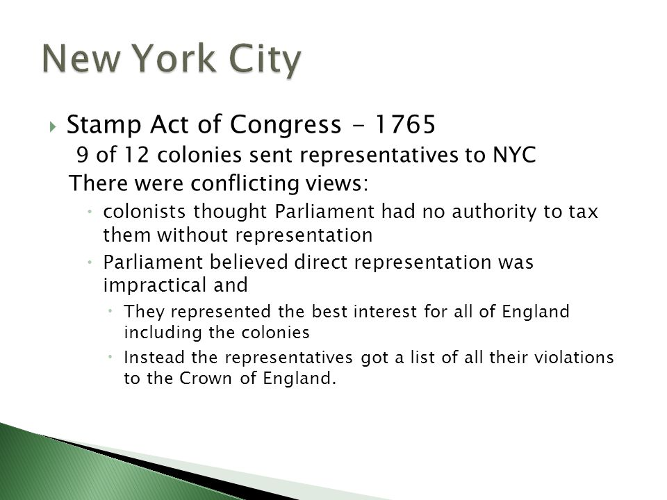  Stamp Act of Congress - 1765 9 of 12 colonies sent representatives to NYC There were conflicting views:  colonists thought Parliament had no author