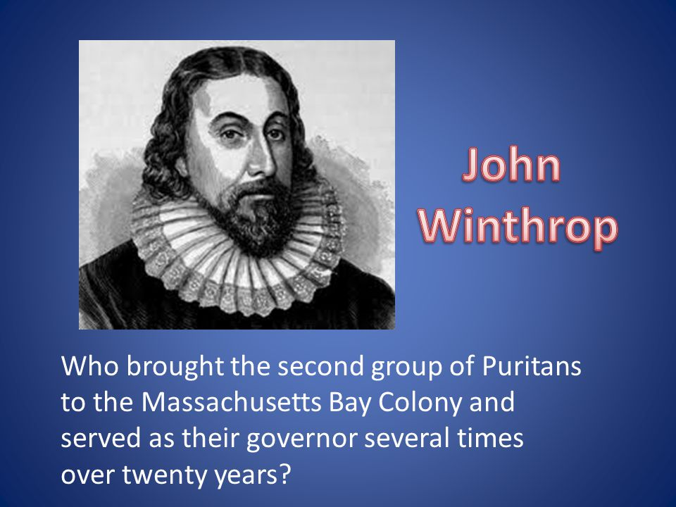 Who brought the second group of Puritans to the Massachusetts Bay Colony and served as their governor several times over twenty years