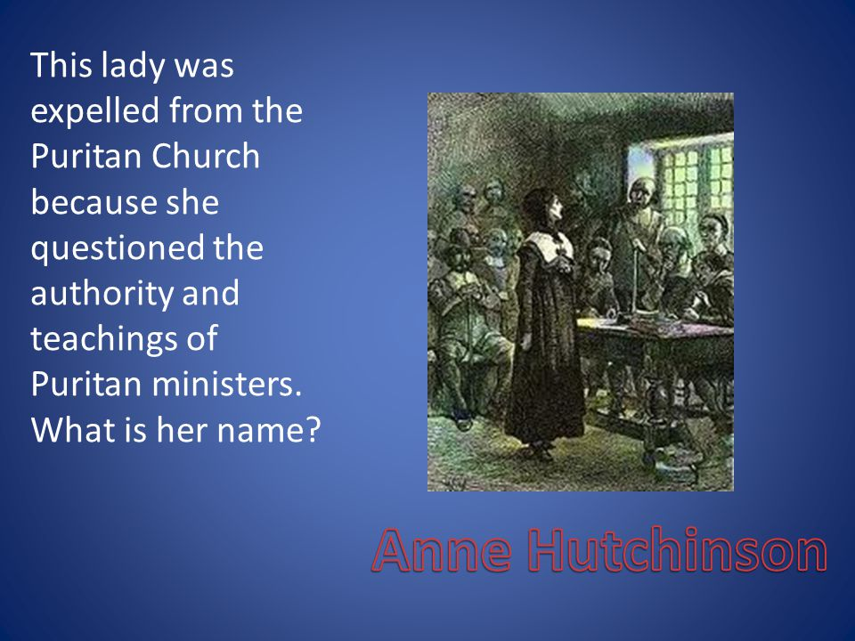 This lady was expelled from the Puritan Church because she questioned the authority and teachings of Puritan ministers.