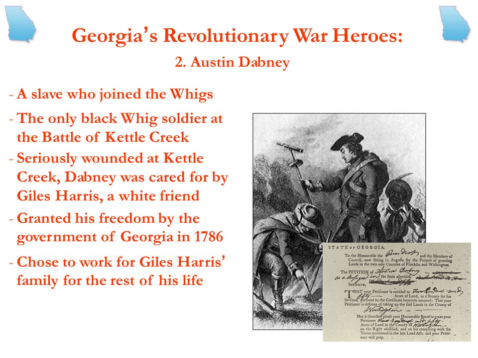 Georgia ' s Revolutionary War Heroes : Georgia had many notable soldiers and statesmen who fought for the cause of Independence 1. Elijah Clarke - The