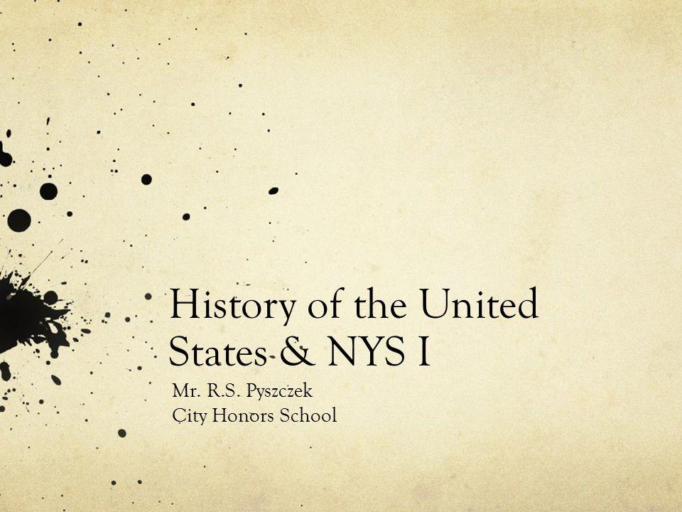 History of the United States & NYS I Mr. R.S. Pyszczek City Honors School
