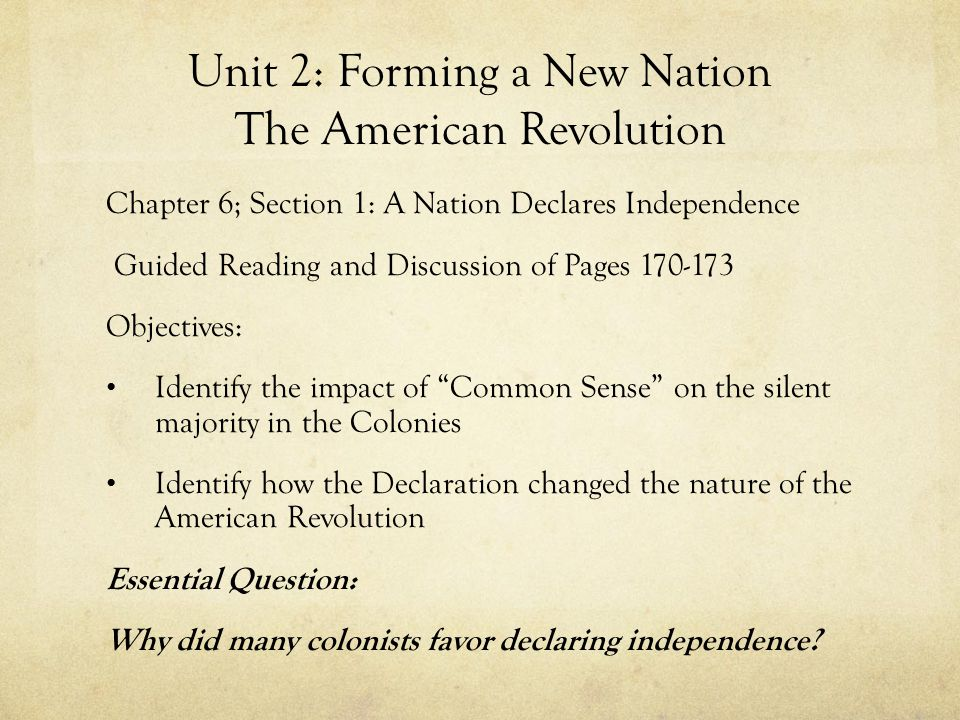 Unit 2: Forming a New Nation The American Revolution Chapter 6; Section 1: A Nation Declares Independence Guided Reading and Discussion of Pages 170-1