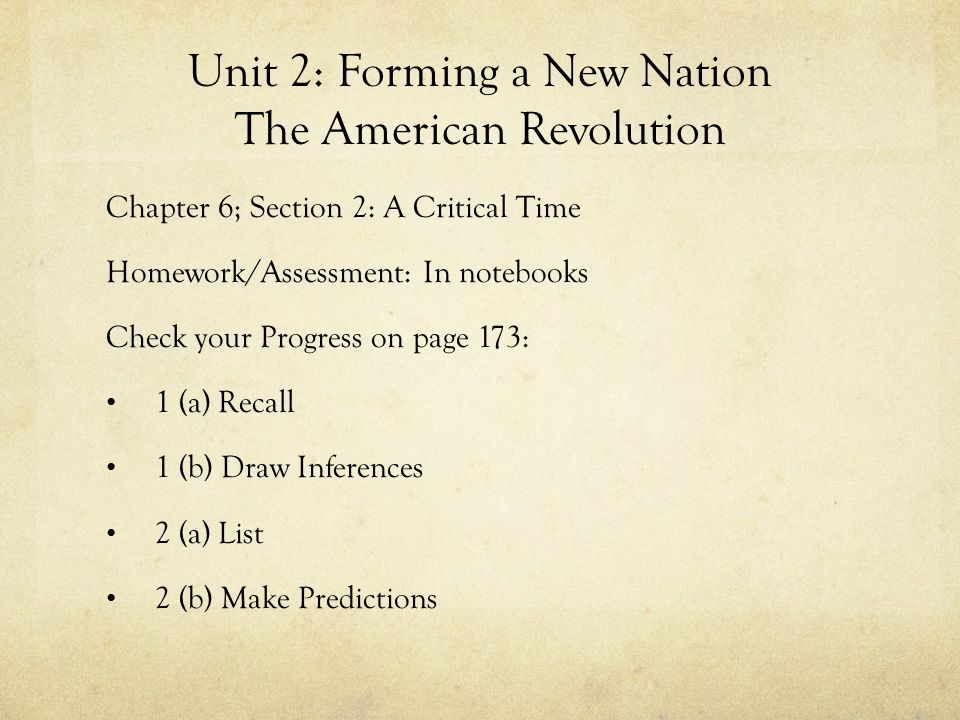 Unit 2: Forming a New Nation The American Revolution Chapter 6; Section 2: A Critical Time Homework/Assessment: In notebooks Check your Progress on pa
