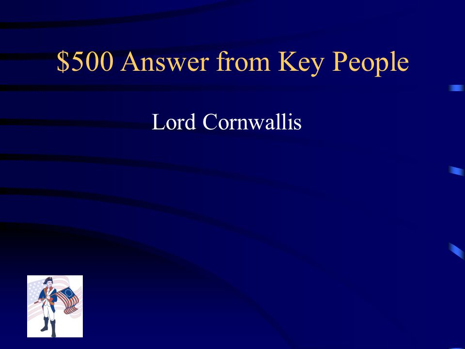 $500 Question from Key People Who surrendered at Yorktown resulting in the Treaty of Paris (1783)