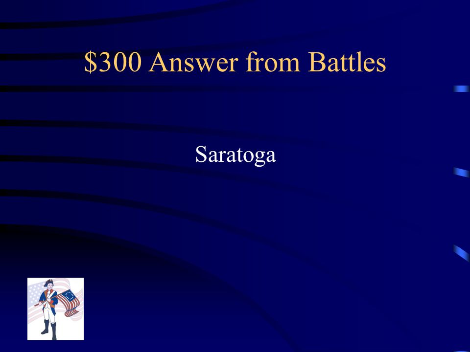 $300 Question from Battles What battle is the Turning Point of the American Revolution