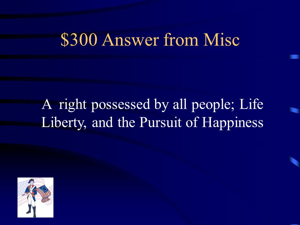 $300 Question from Misc What is an Unalienable Right Name them