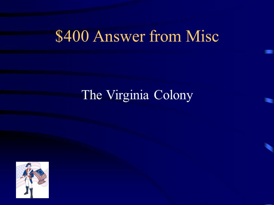 $400 Question from Misc What Colony are Jefferson and Washington From