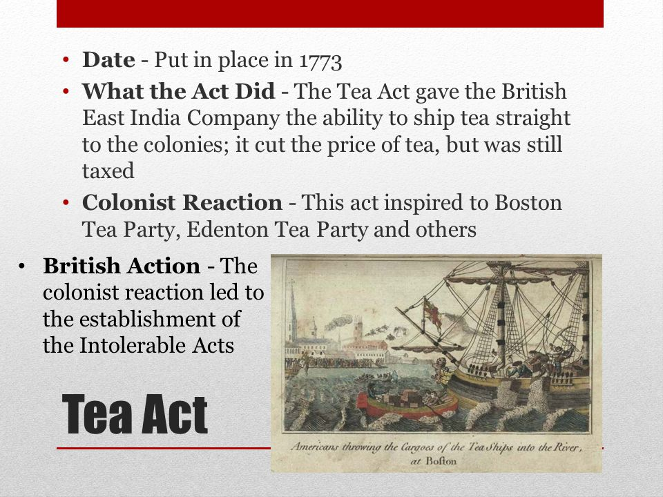 Coercive (Intolerable) Acts Date - Established in 1774 What the Acts Did - These Acts closed the port of Boston until the tea was paid for; reinstated Quartering Act; appointed a new royal governor; and placed the entire Massachusetts colony under military control Colonist Reaction - Colonists reacted by sending help to Boston in the form of food and goods; 1st Continental refused to obey the Acts and trade British Action - The British responded by ordering the Massachusetts governor to enforce Acts using necessary force ULTIMATELY led to WAR
