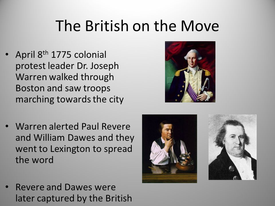 The British on the Move April 8 th 1775 colonial protest leader Dr. Joseph Warren walked through Boston and saw troops marching towards the city Warre