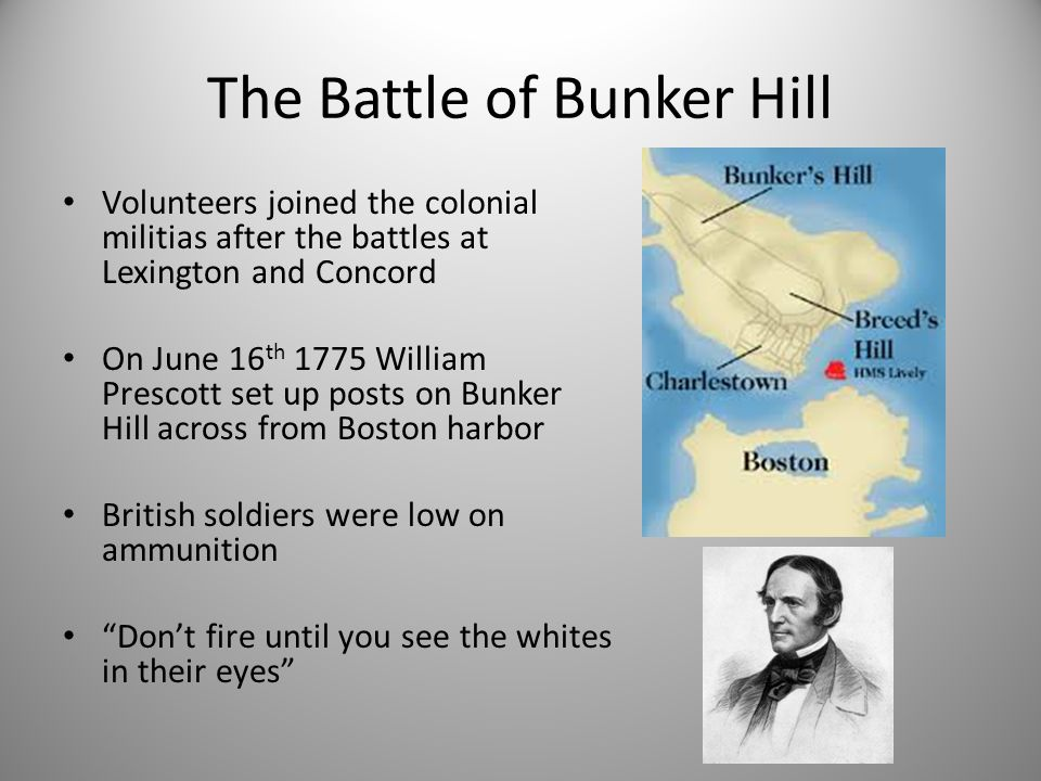 The Battle of Bunker Hill Volunteers joined the colonial militias after the battles at Lexington and Concord On June 16 th 1775 William Prescott set u