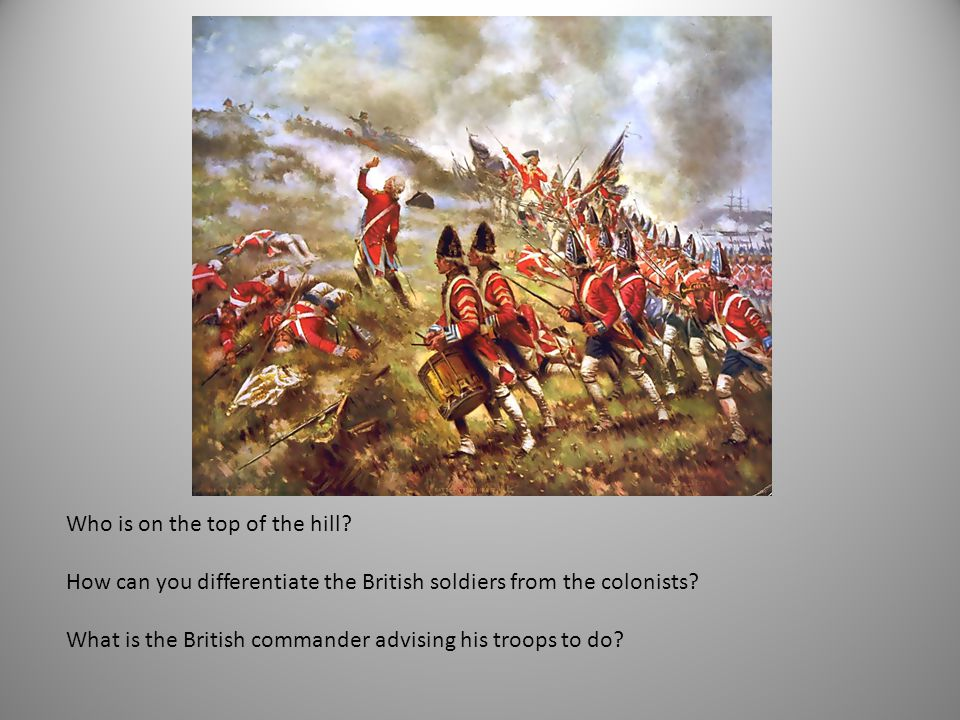 Who is on the top of the hill? How can you differentiate the British soldiers from the colonists? What is the British commander advising his troops to