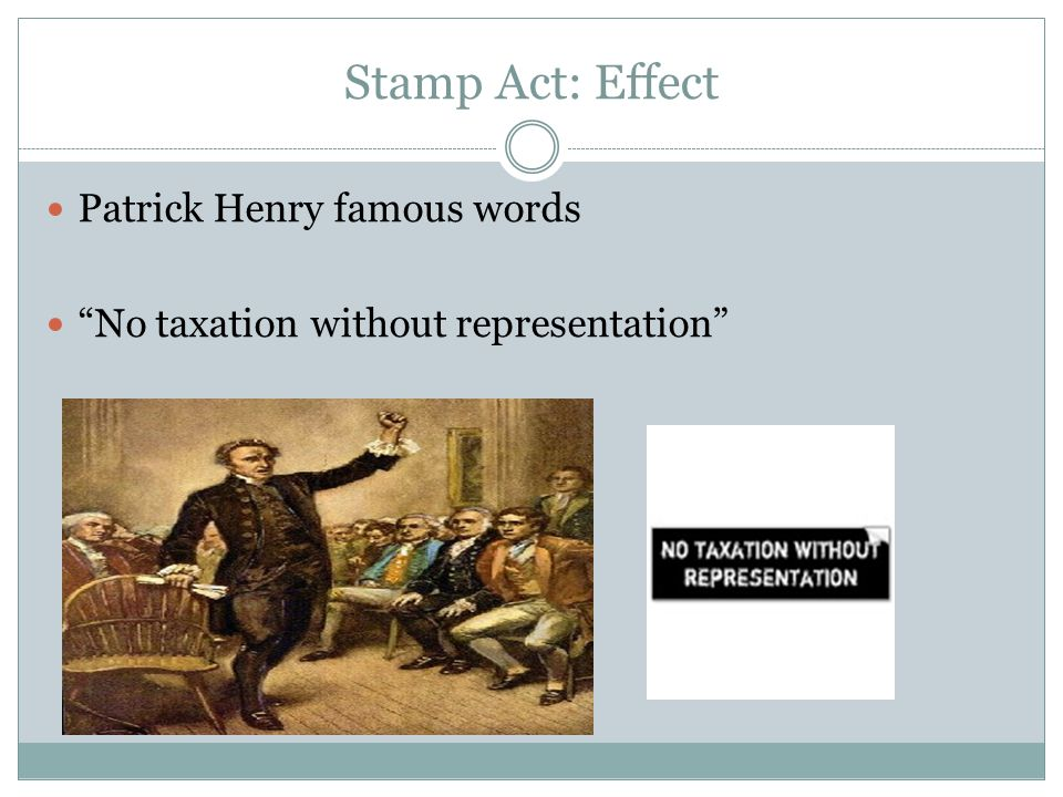 "Stamp Act: Effect Patrick Henry famous words ""No taxation without representation"""