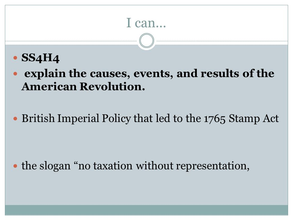 Stamp Act: Causes Great Britain needed money due to the cost of the French and Indian War They decided to tax the colonies Tax-money people pay to their government