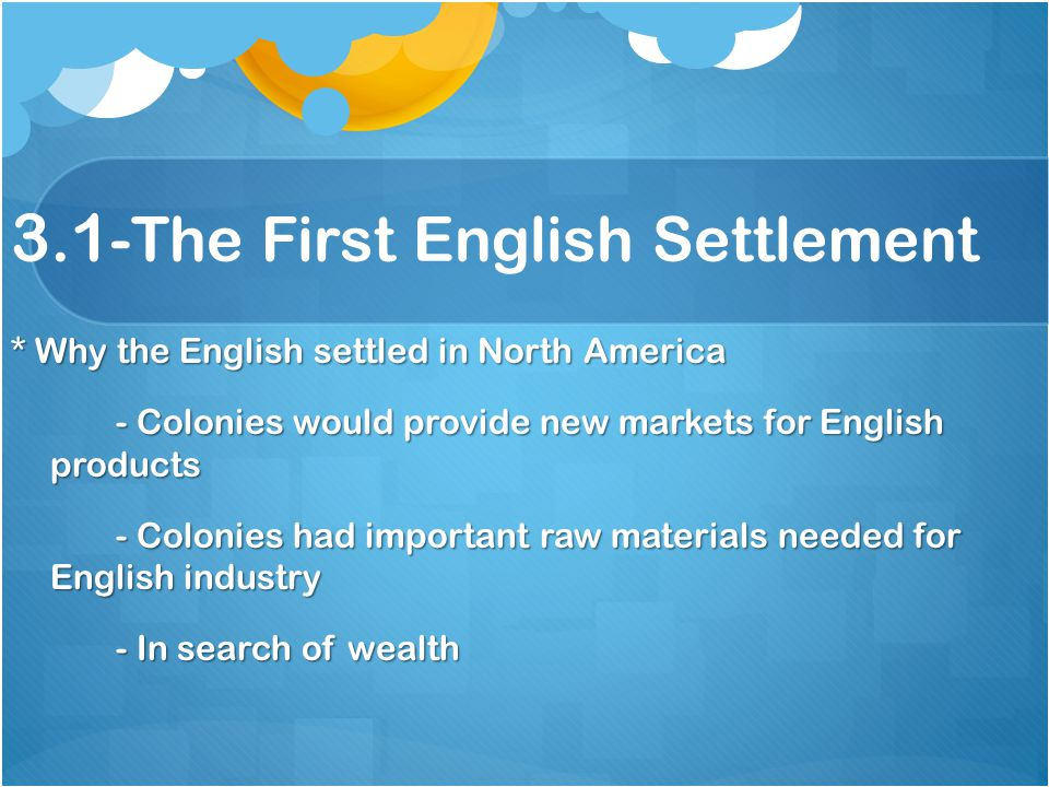 * The First English Settlement - First attempt: Roanoke, it was not considered the first settlement because the colony was abandon.