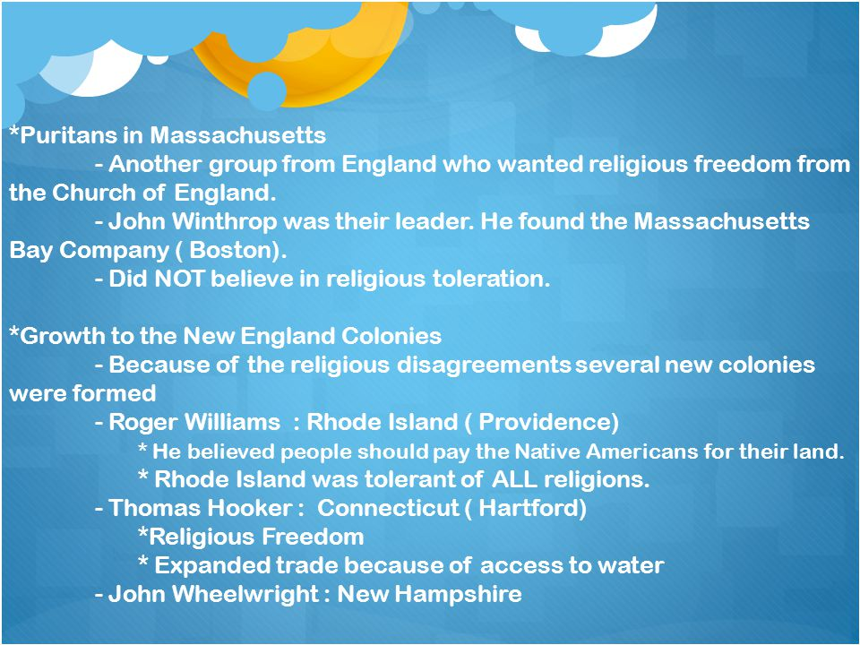 * Changes in the New England Colonies - Puritans believed in town meetings.