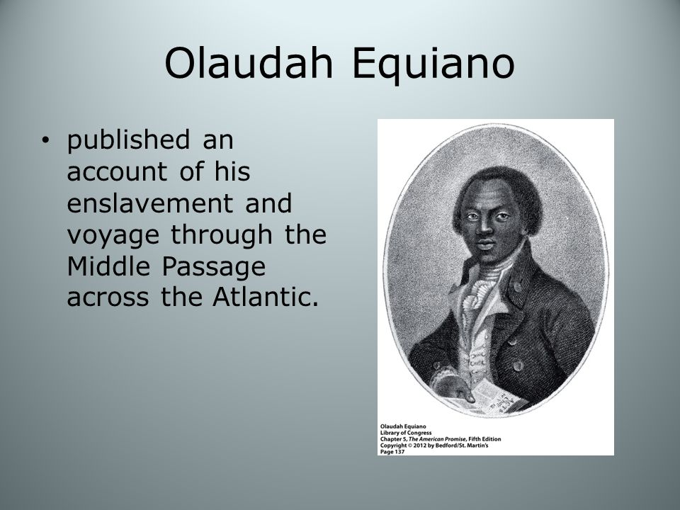 Olaudah Equiano published an account of his enslavement and voyage through the Middle Passage across the Atlantic.
