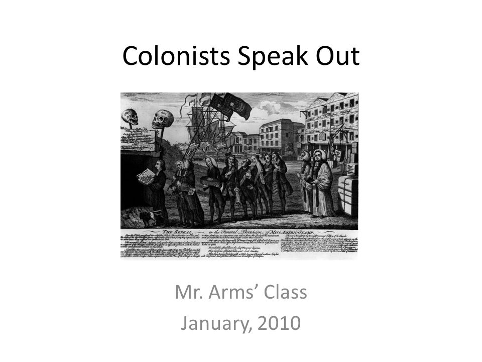 Colonists Speak Out Mr. Arms' Class January, 2010