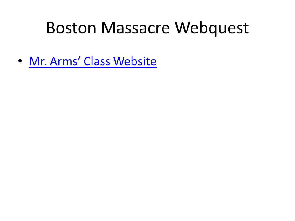 Boston Massacre Webquest Mr. Arms' Class Website