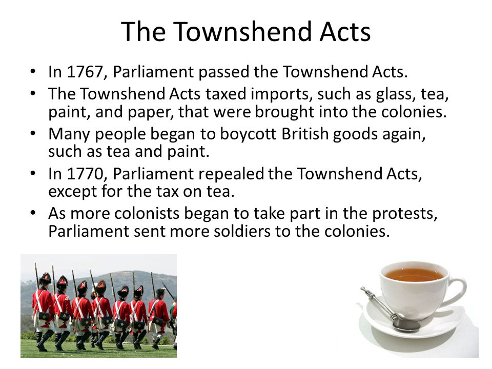 The Townshend Acts In 1767, Parliament passed the Townshend Acts.