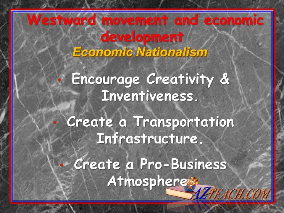 Economic Nationalism Encourage Creativity & Inventiveness.