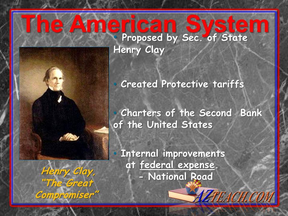 The American System Proposed by Sec. of State Henry Clay Proposed by Sec.