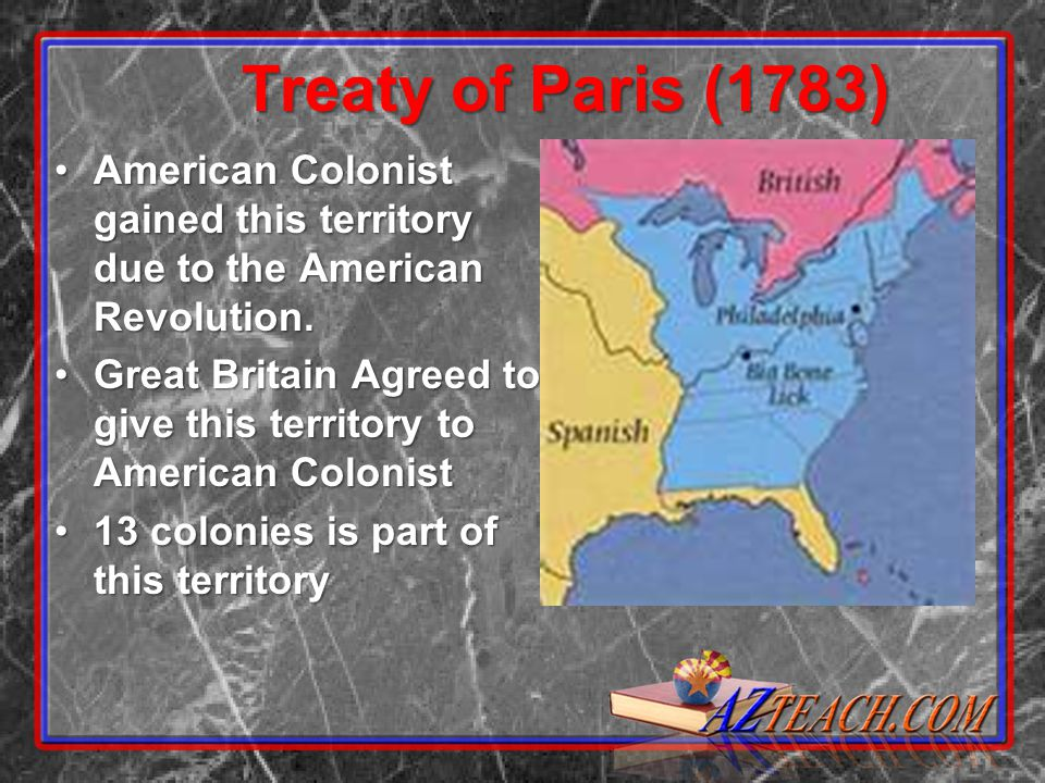 Treaty of Paris (1783) American Colonist gained this territory due to the American Revolution.American Colonist gained this territory due to the American Revolution.