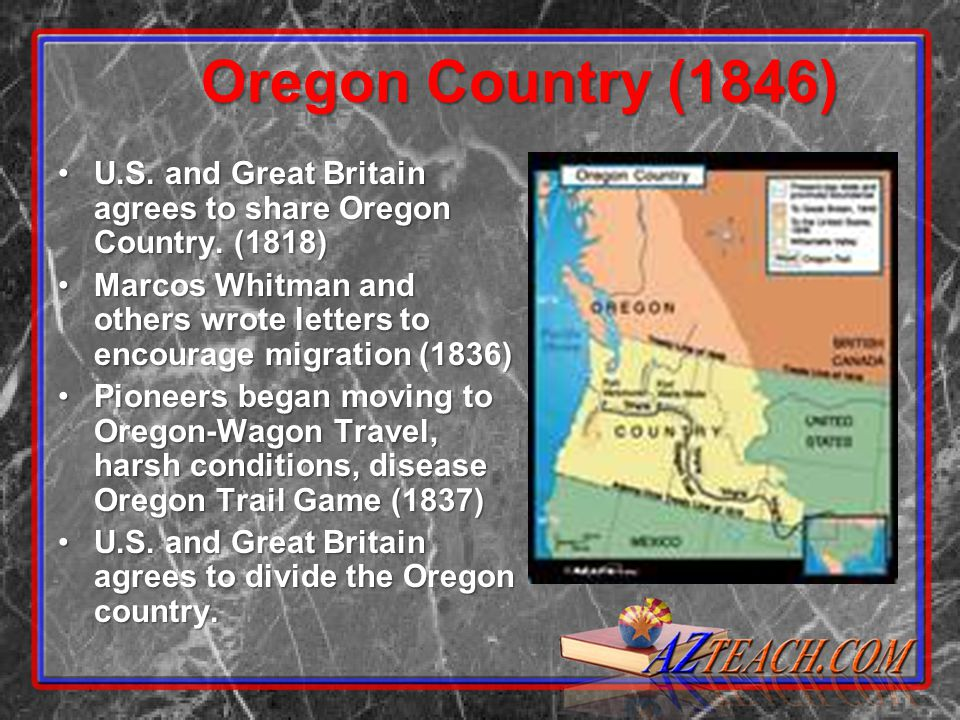 Oregon Country (1846) U.S. and Great Britain agrees to share Oregon Country.
