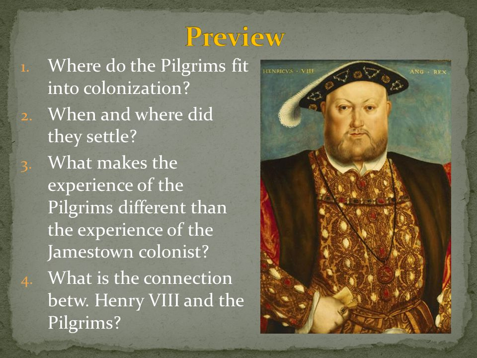 1. Where do the Pilgrims fit into colonization? 2. When and where did they settle? 3. What makes the experience of the Pilgrims different than the exp