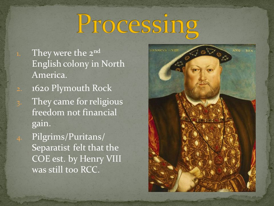 1. They were the 2 nd English colony in North America. 2. 1620 Plymouth Rock 3. They came for religious freedom not financial gain. 4. Pilgrims/Purita
