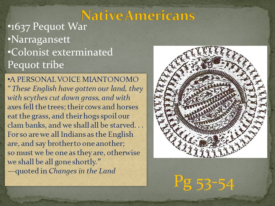 """1637 Pequot War Narragansett Colonist exterminated Pequot tribe Pg 53-54 A PERSONAL VOICE MIANTONOMO """" These English have gotten our land, they with s"""