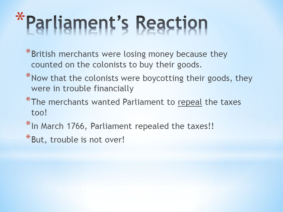 * British merchants were losing money because they counted on the colonists to buy their goods. * Now that the colonists were boycotting their goods,