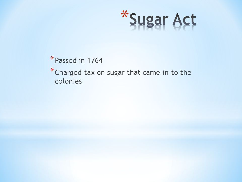* Some colonists were upset with the Sugar Act because they felt that they had no say, or representation in this decision * These people became known as Patriots * Some colonists were in support of the Sugar Act because they felt like Britain had protected them from French or Spanish rule * These people became known as Loyalists