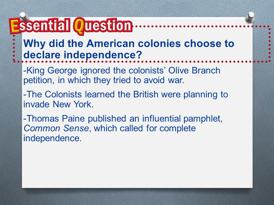 Essential QuestionEssential Question OWhy did the American colonies chose to declare independence?OWhy did the American colonies chose to declare inde