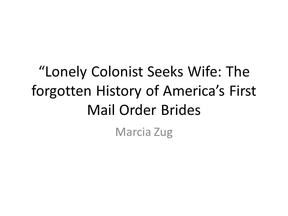 """""""Lonely Colonist Seeks Wife: The forgotten History of America's First Mail Order Brides Marcia Zug"""