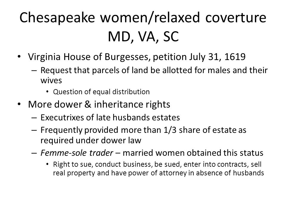 Chesapeake women/relaxed coverture MD, VA, SC Virginia House of Burgesses, petition July 31, 1619 – Request that parcels of land be allotted for males