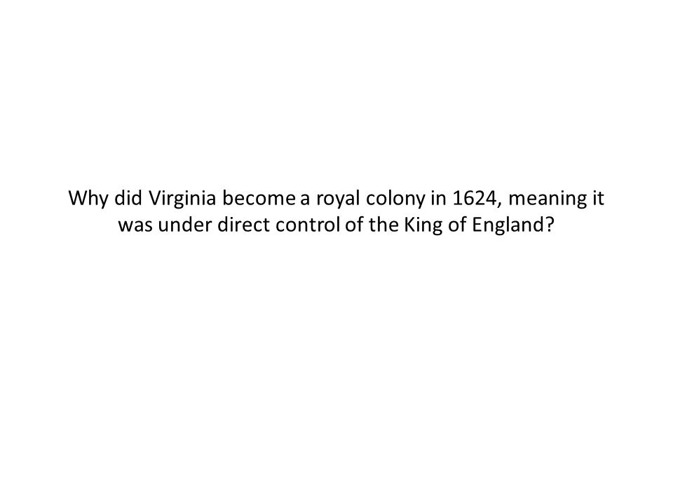 Why did Virginia become a royal colony in 1624, meaning it was under direct control of the King of England