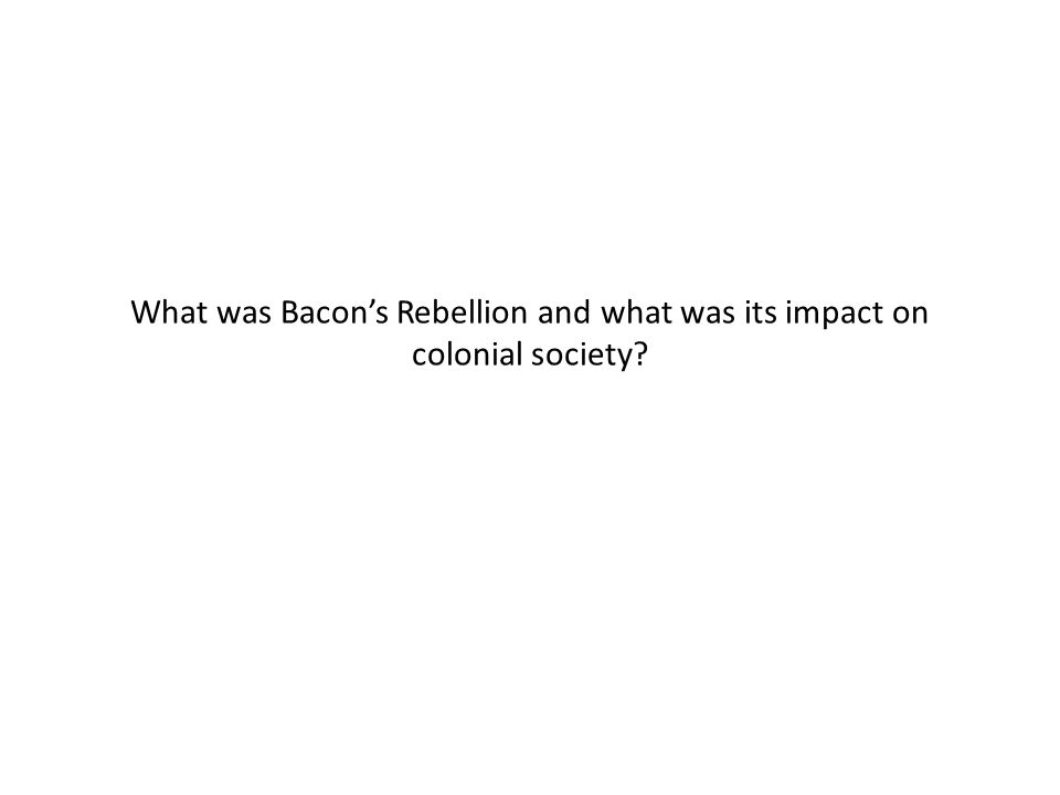 What was Bacon's Rebellion and what was its impact on colonial society