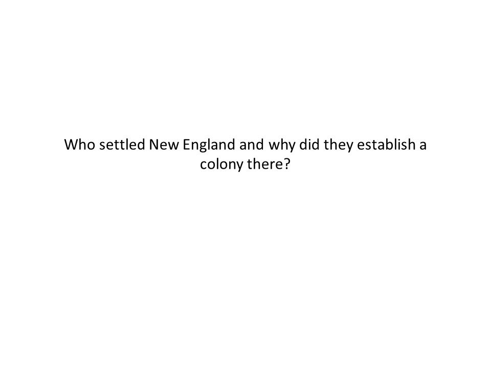 Who settled New England and why did they establish a colony there