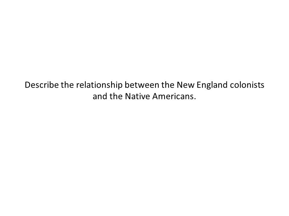 Describe the relationship between the New England colonists and the Native Americans.