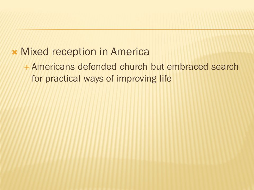  Mixed reception in America  Americans defended church but embraced search for practical ways of improving life