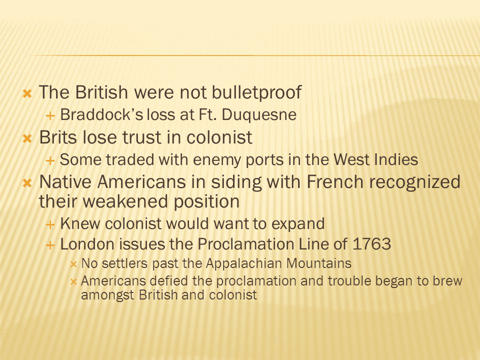  The British were not bulletproof  Braddock's loss at Ft.